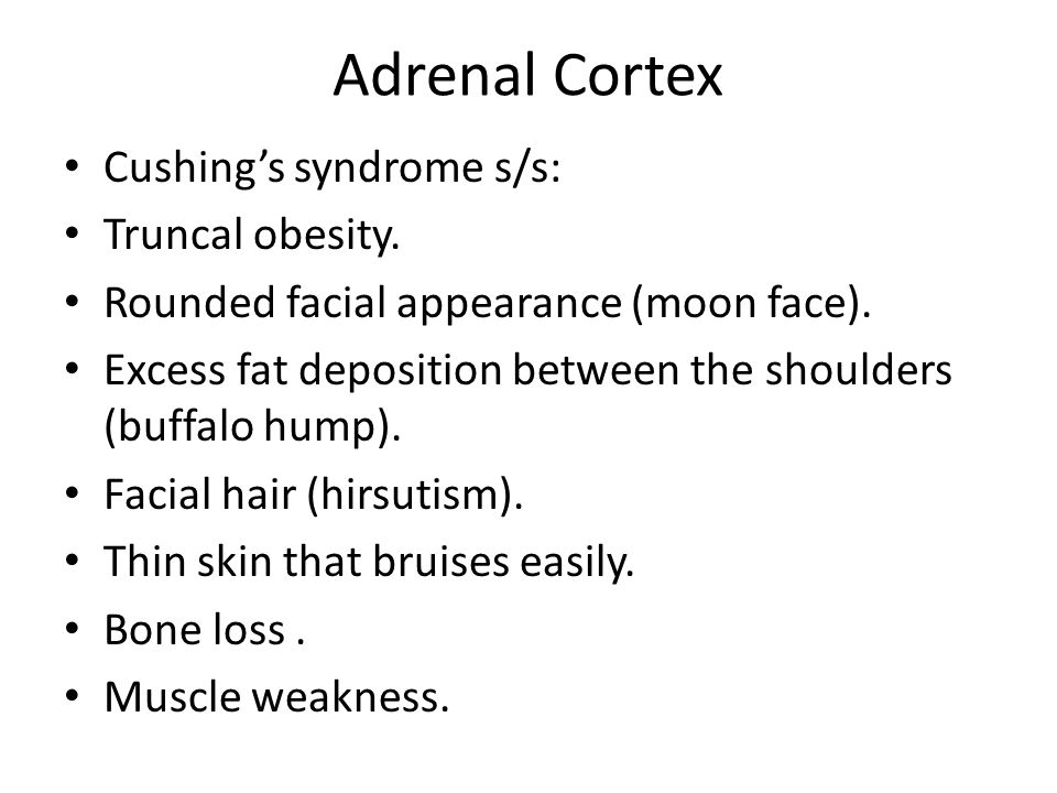 Adrenal Cortex Cushing's syndrome s/s: Truncal obesity.