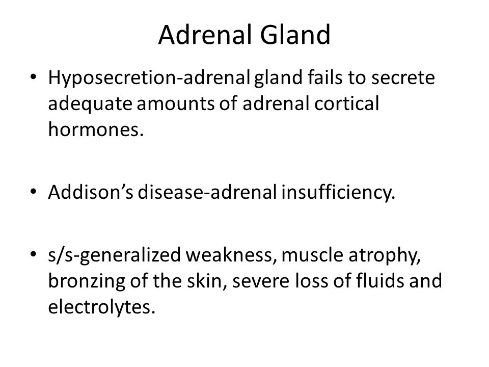 Adrenal Gland Hyposecretion-adrenal gland fails to secrete adequate amounts of adrenal cortical hormones.