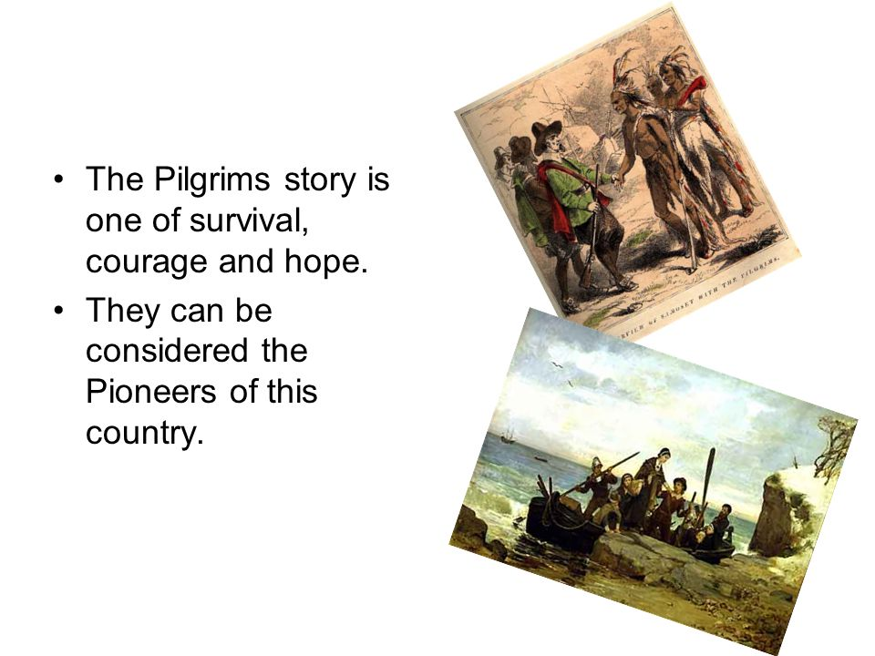 The Pilgrims story is one of survival, courage and hope.