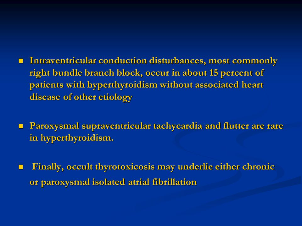 Intraventricular conduction disturbances, most commonly right bundle branch block, occur in about 15 percent of patients with hyperthyroidism without associated heart disease of other etiology