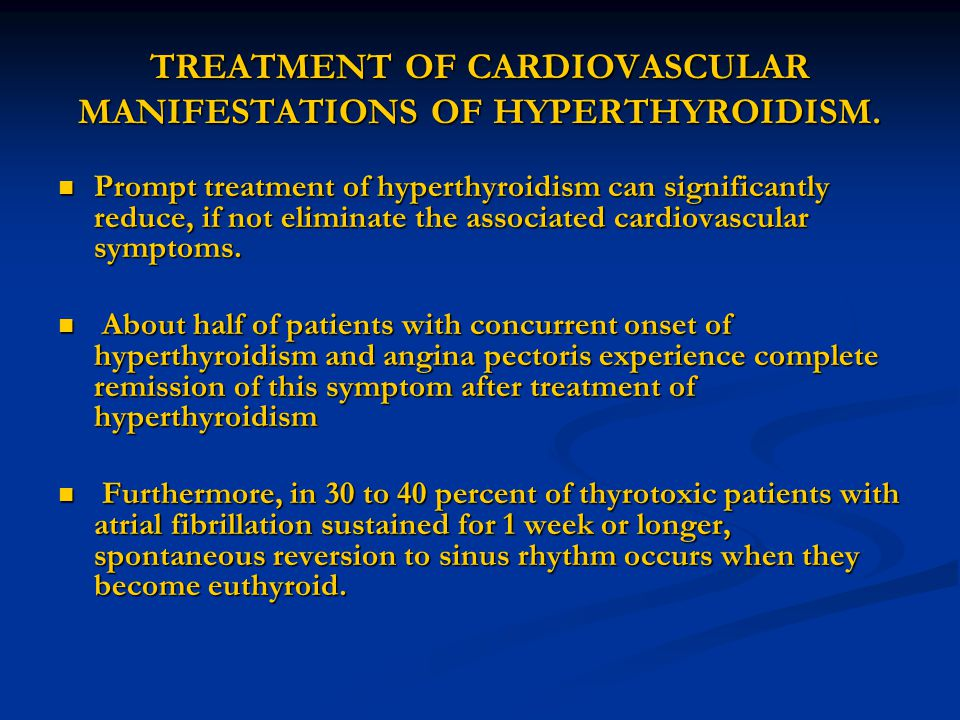 TREATMENT OF CARDIOVASCULAR MANIFESTATIONS OF HYPERTHYROIDISM.