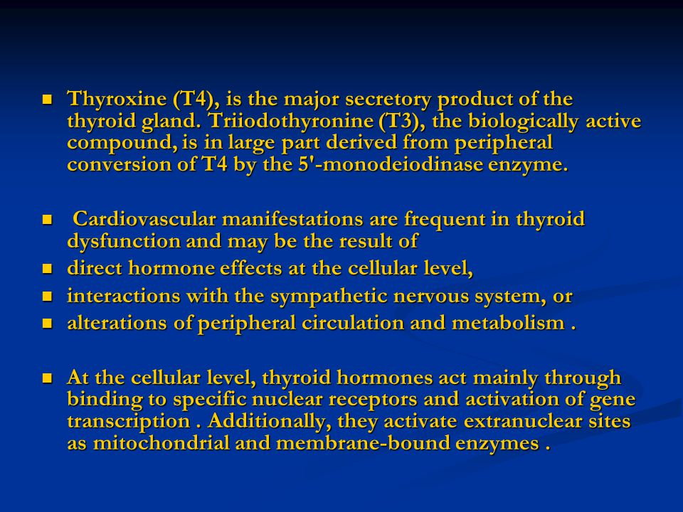 Thyroxine (T4), is the major secretory product of the thyroid gland