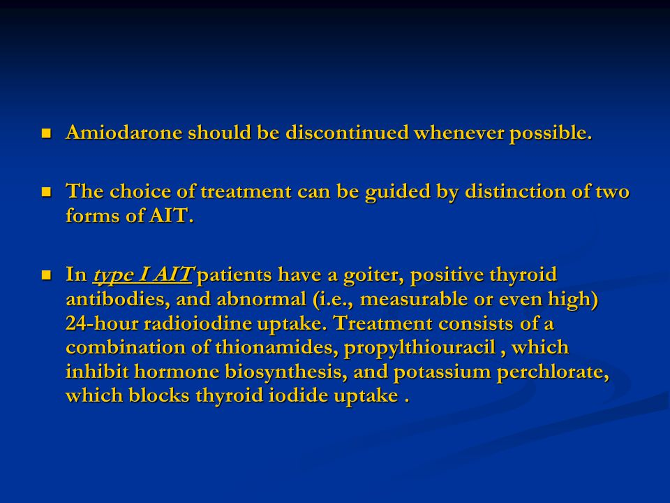 Amiodarone should be discontinued whenever possible.