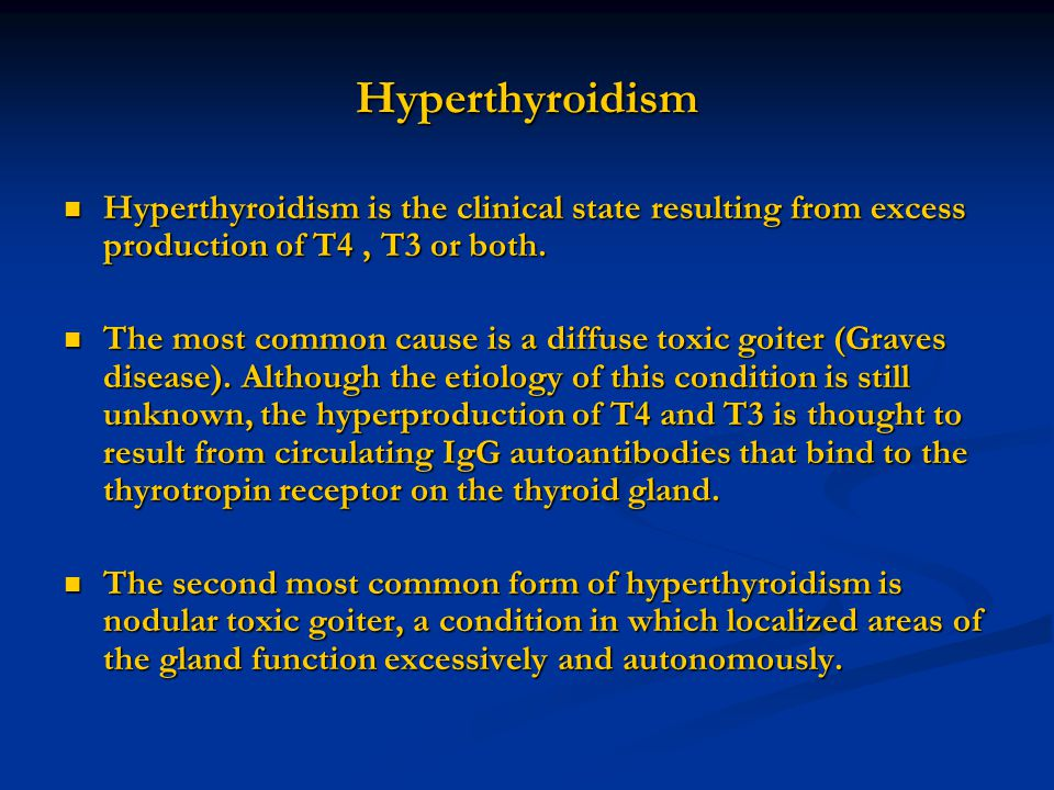 Hyperthyroidism Hyperthyroidism is the clinical state resulting from excess production of T4 , T3 or both.