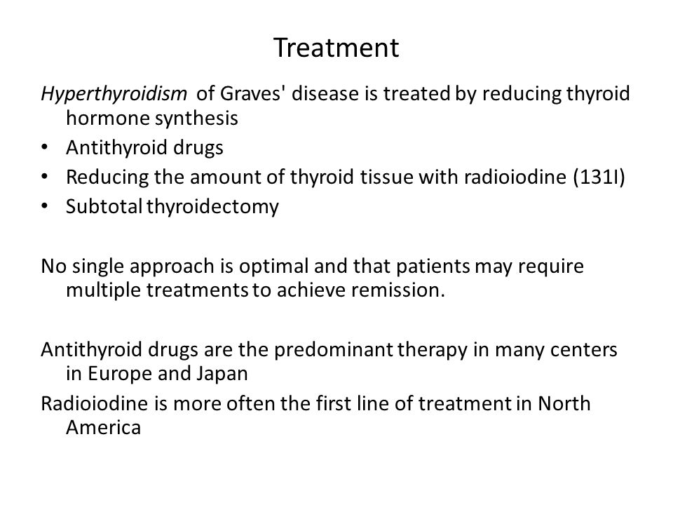 Treatment Hyperthyroidism of Graves disease is treated by reducing thyroid hormone synthesis. Antithyroid drugs.