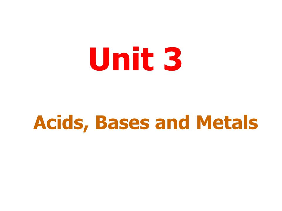 Unit 3 Acids, Bases and Metals