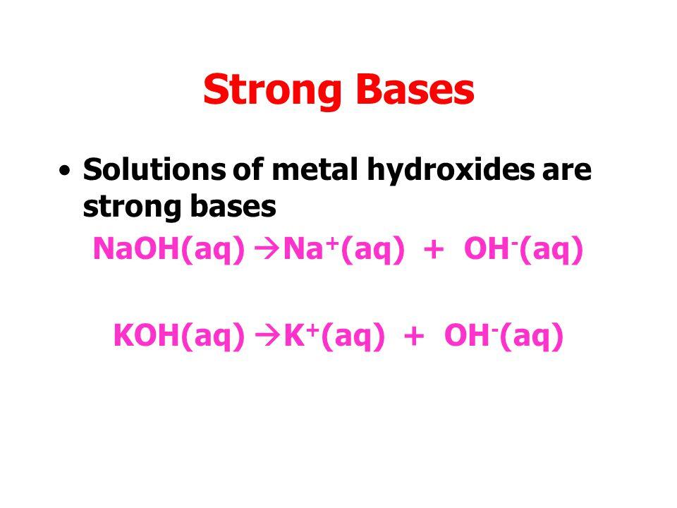 NaOH(aq) Na+(aq) + OH-(aq) KOH(aq) K+(aq) + OH-(aq)
