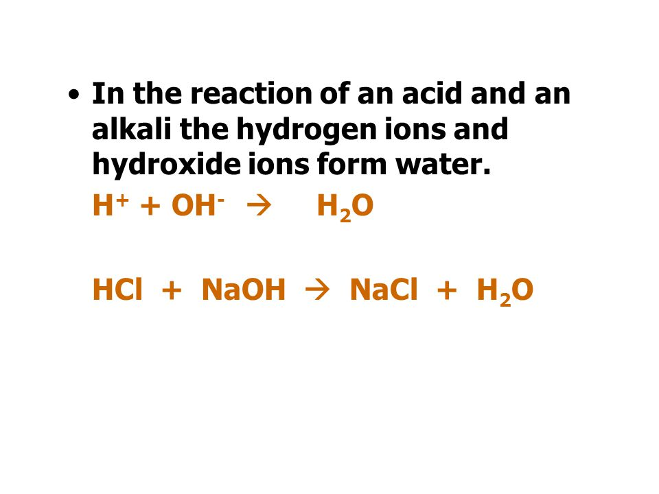 In the reaction of an acid and an alkali the hydrogen ions and hydroxide ions form water.
