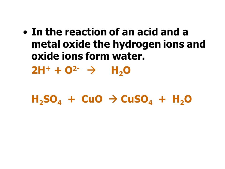 In the reaction of an acid and a metal oxide the hydrogen ions and oxide ions form water.