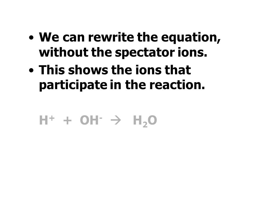 We can rewrite the equation, without the spectator ions.