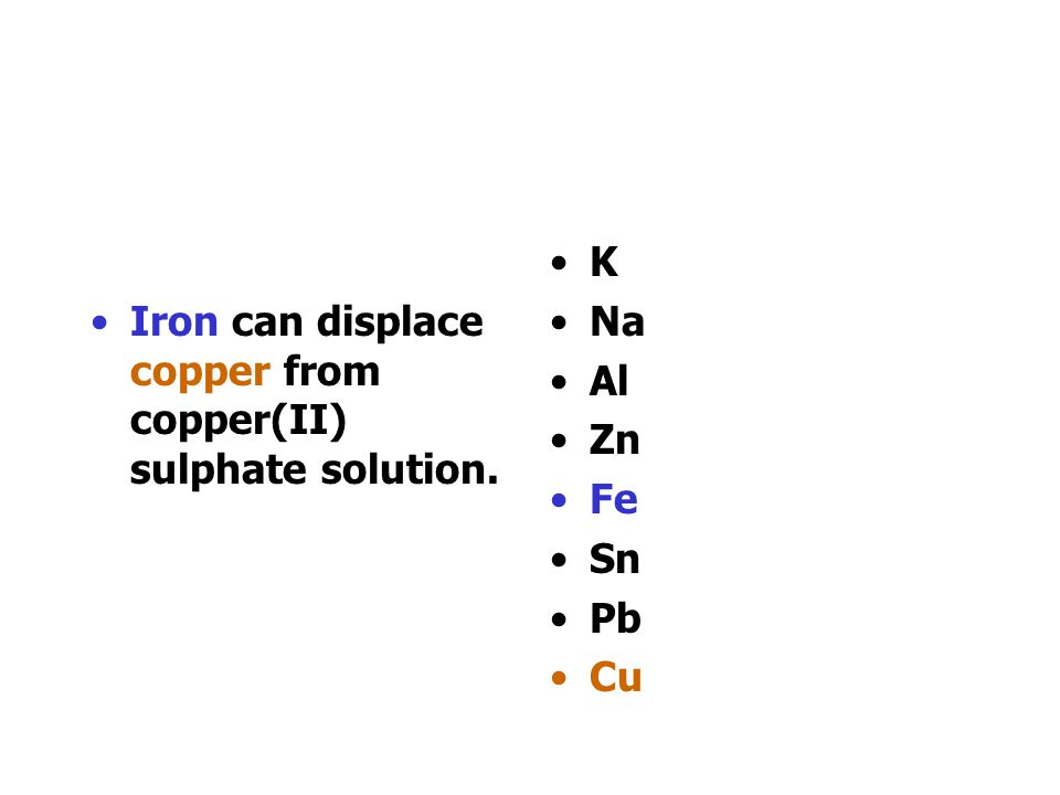 Iron can displace copper from copper(II) sulphate solution.