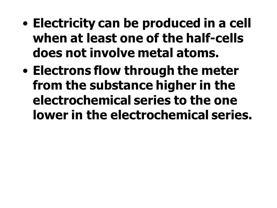 Electricity can be produced in a cell when at least one of the half-cells does not involve metal atoms.