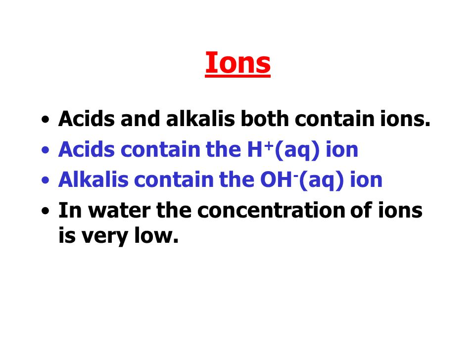 Ions Acids and alkalis both contain ions. Acids contain the H+(aq) ion