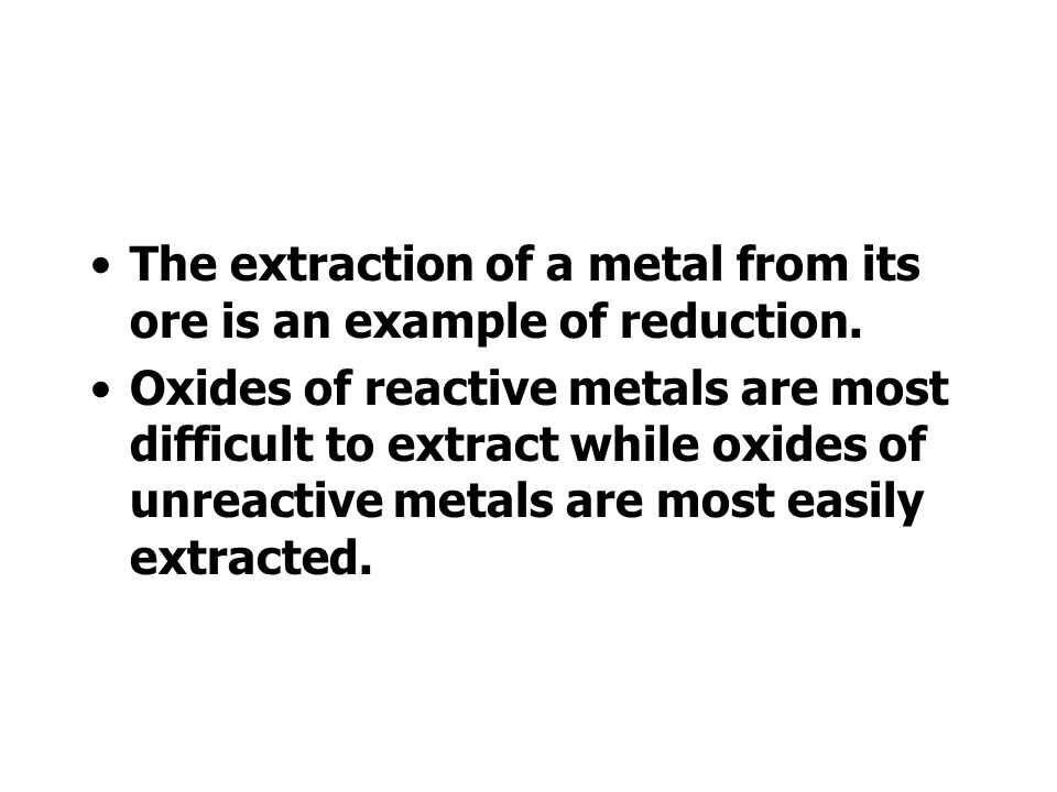The extraction of a metal from its ore is an example of reduction.