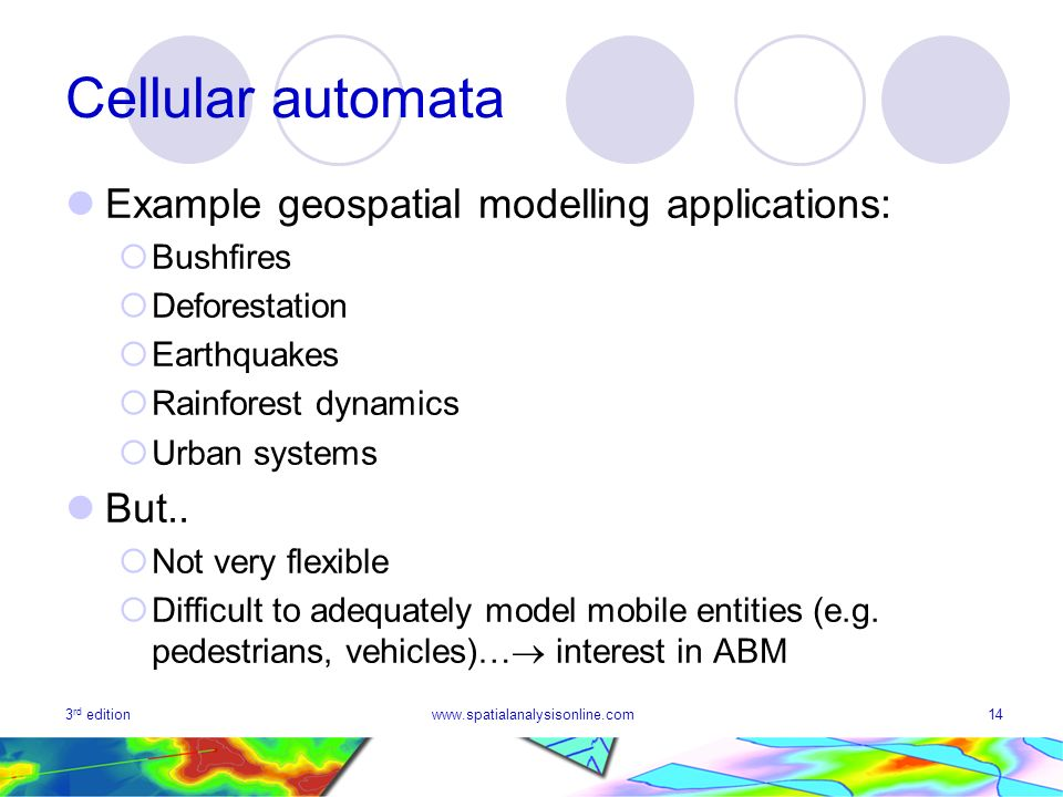 Cellular automata Example geospatial modelling applications: But..
