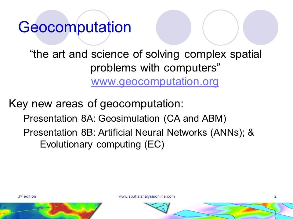 Geocomputation the art and science of solving complex spatial problems with computers www.geocomputation.org.