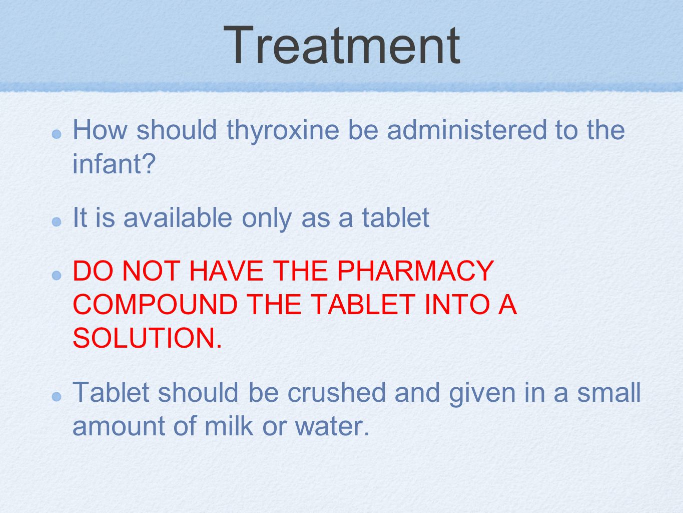 Treatment How should thyroxine be administered to the infant