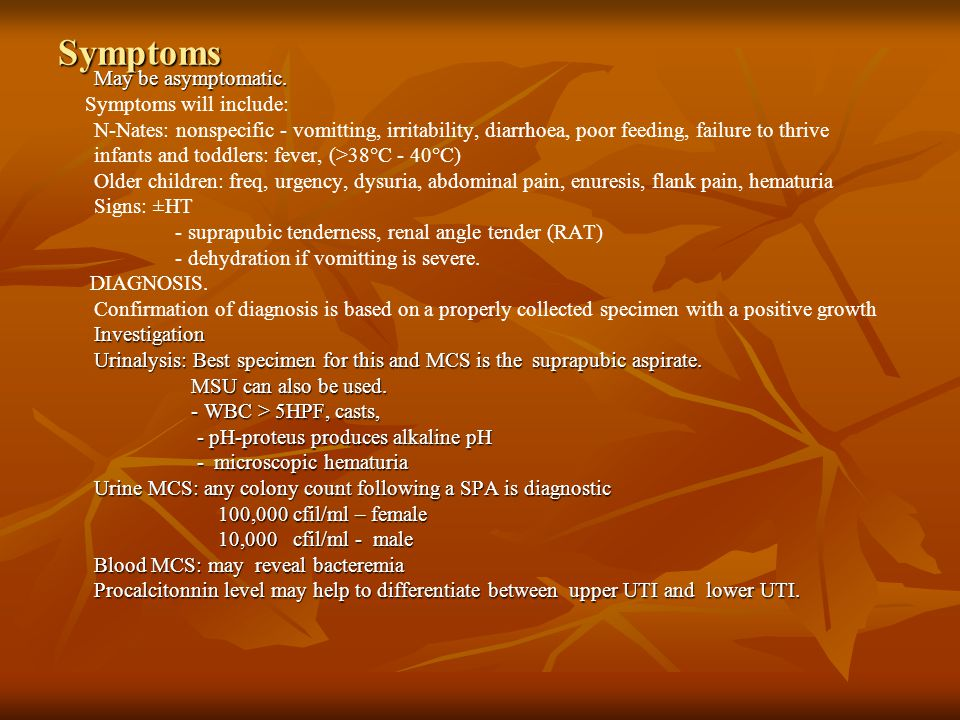 Symptoms May be asymptomatic. Symptoms will include: