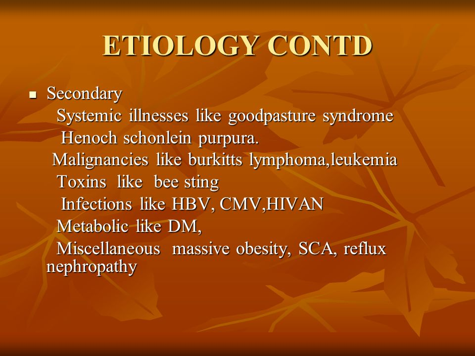 ETIOLOGY CONTD Secondary Systemic illnesses like goodpasture syndrome