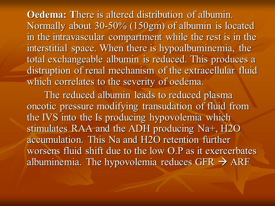 Oedema: There is altered distribution of albumin