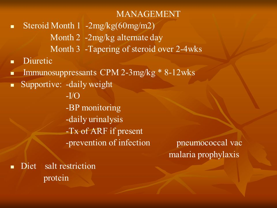 MANAGEMENT Steroid Month 1 -2mg/kg(60mg/m2) Month 2 -2mg/kg alternate day. Month 3 -Tapering of steroid over 2-4wks.