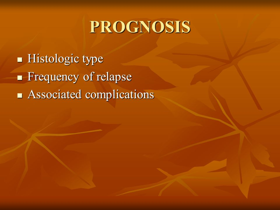 PROGNOSIS Histologic type Frequency of relapse