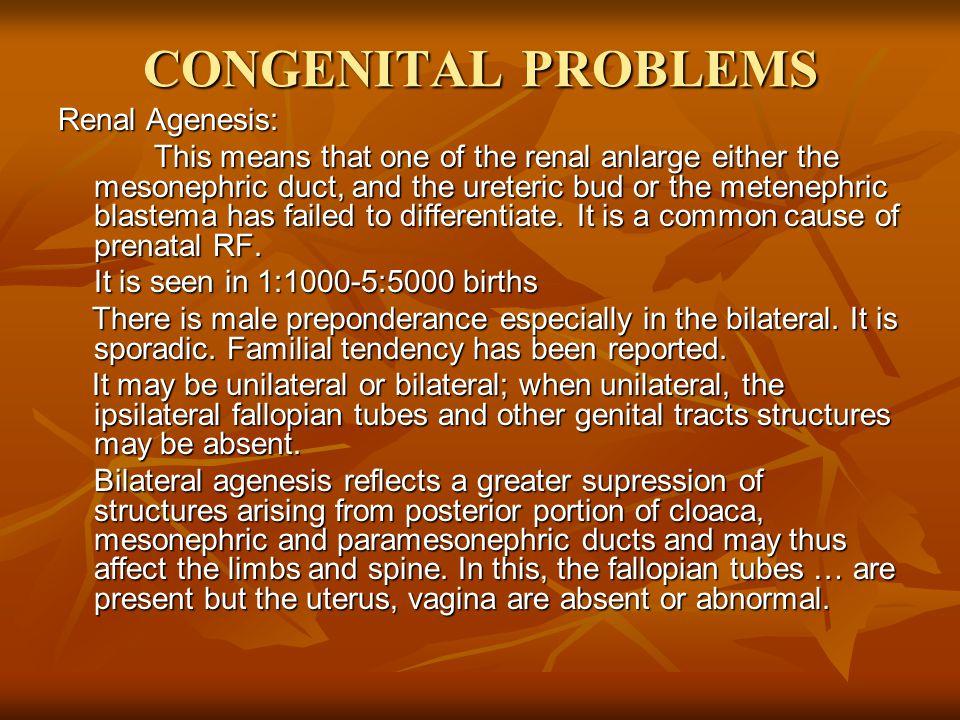 CONGENITAL PROBLEMS Renal Agenesis: