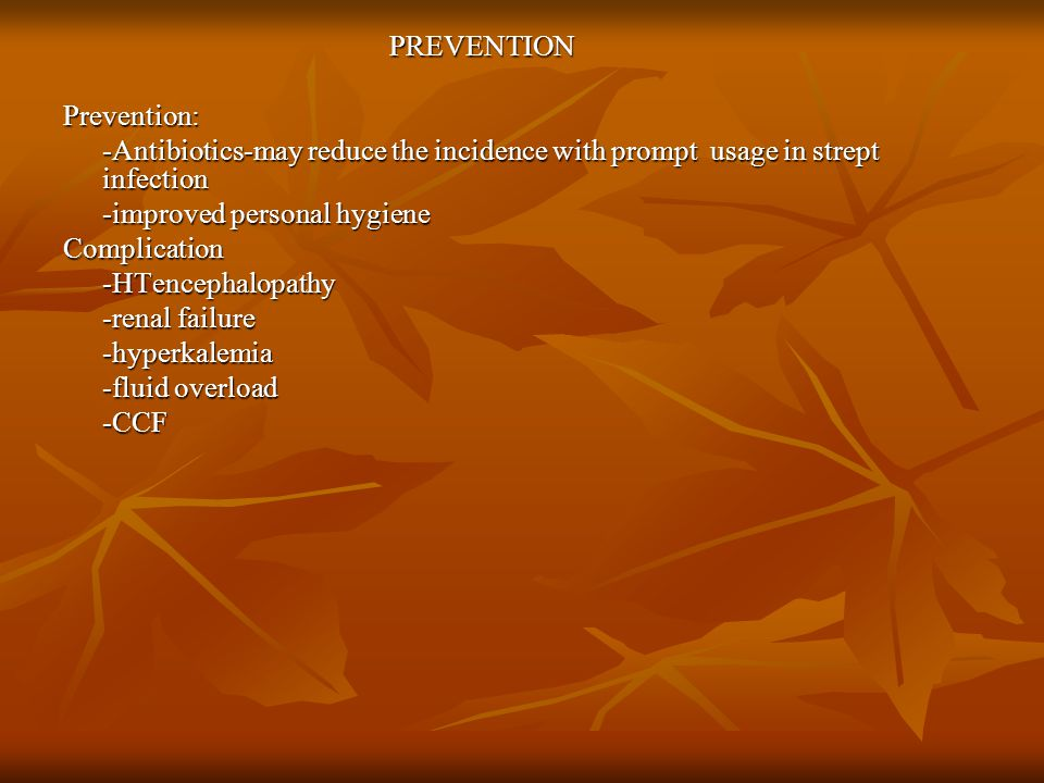 PREVENTION Prevention: -Antibiotics-may reduce the incidence with prompt usage in strept infection.