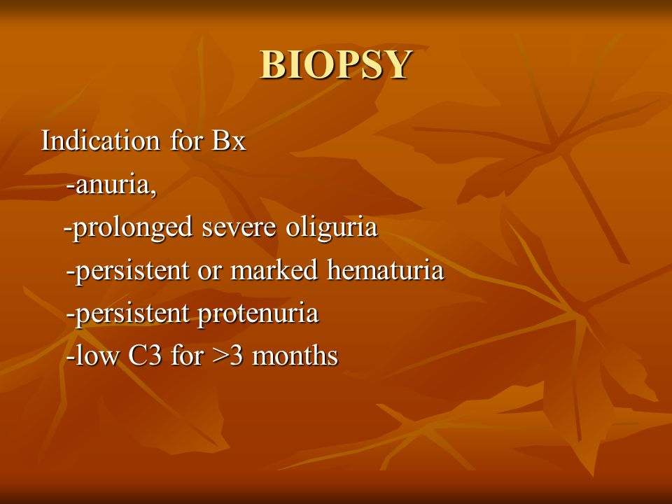 BIOPSY Indication for Bx -anuria, -prolonged severe oliguria