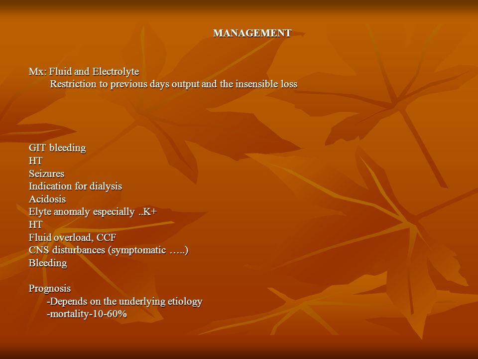 MANAGEMENT Mx: Fluid and Electrolyte. Restriction to previous days output and the insensible loss.
