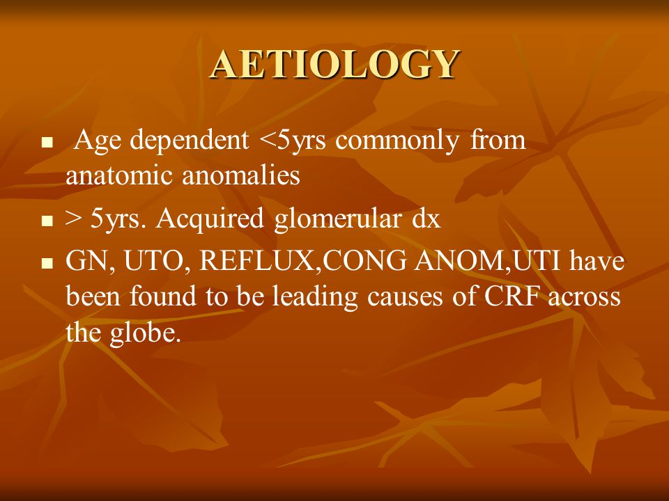 AETIOLOGY Age dependent <5yrs commonly from anatomic anomalies