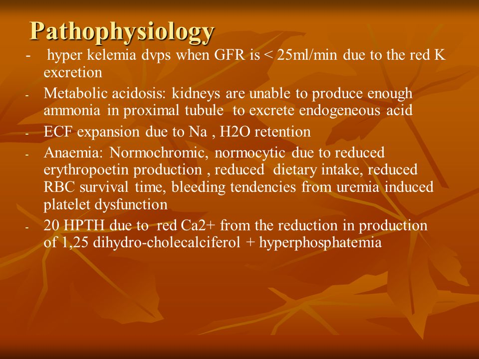 Pathophysiology - hyper kelemia dvps when GFR is < 25ml/min due to the red K excretion.