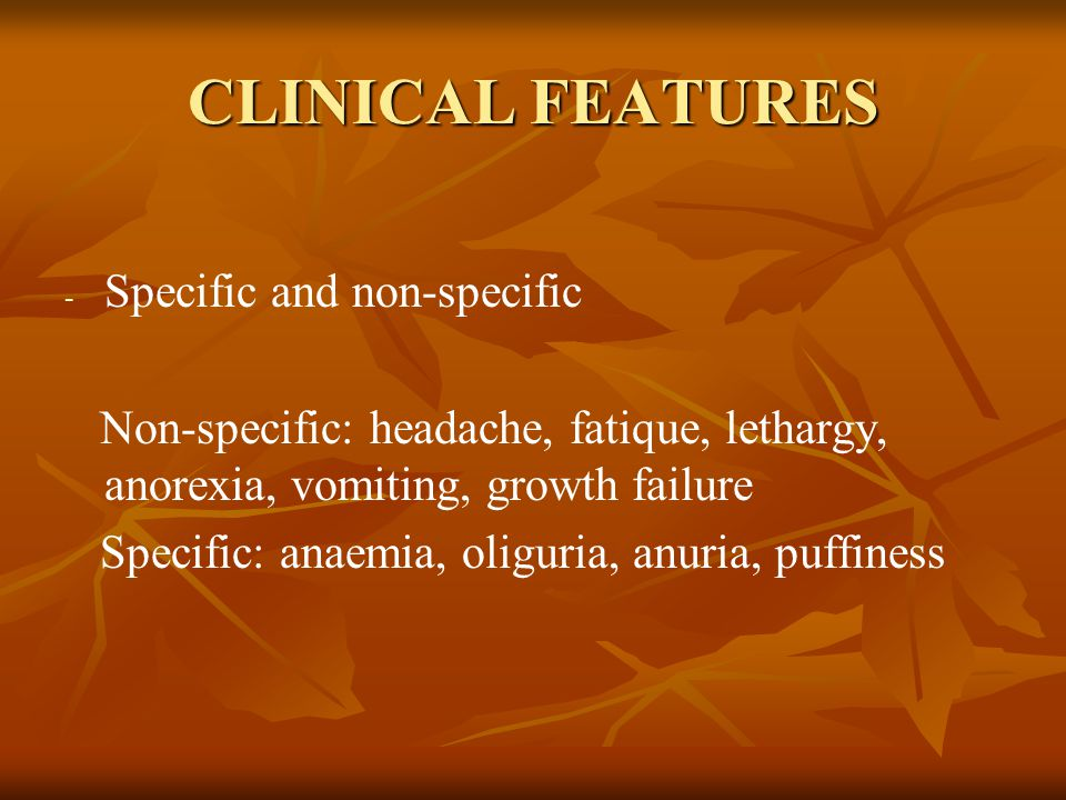 CLINICAL FEATURES Specific and non-specific