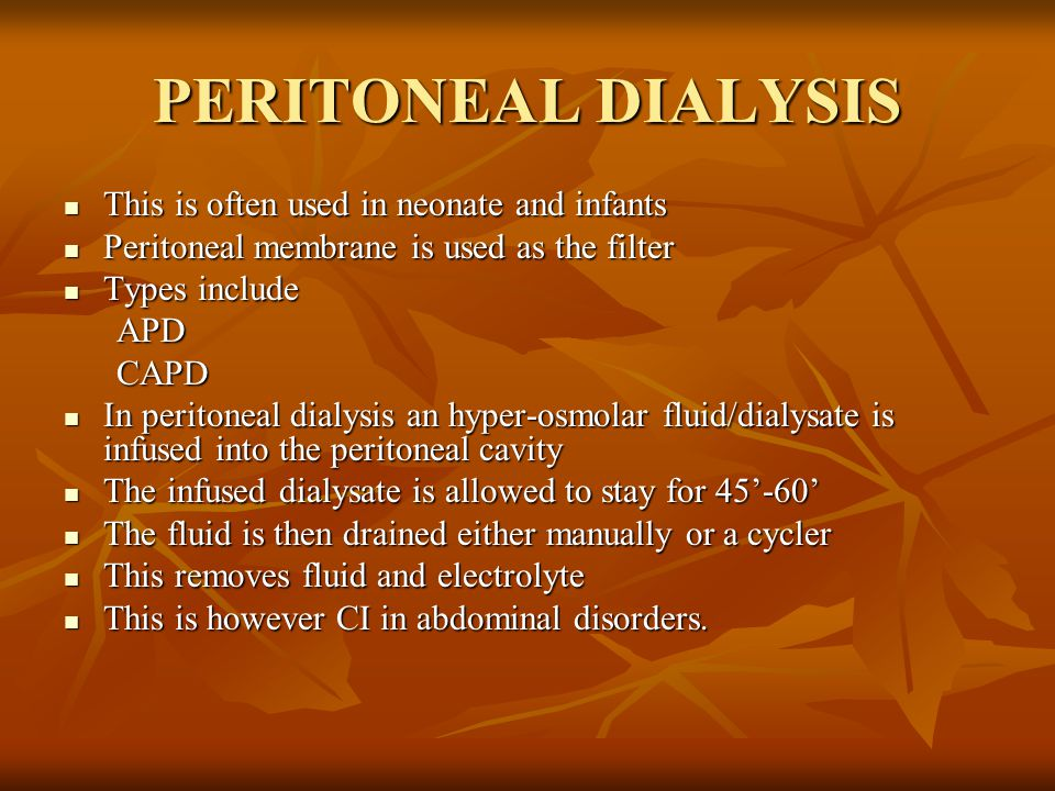 PERITONEAL DIALYSIS This is often used in neonate and infants