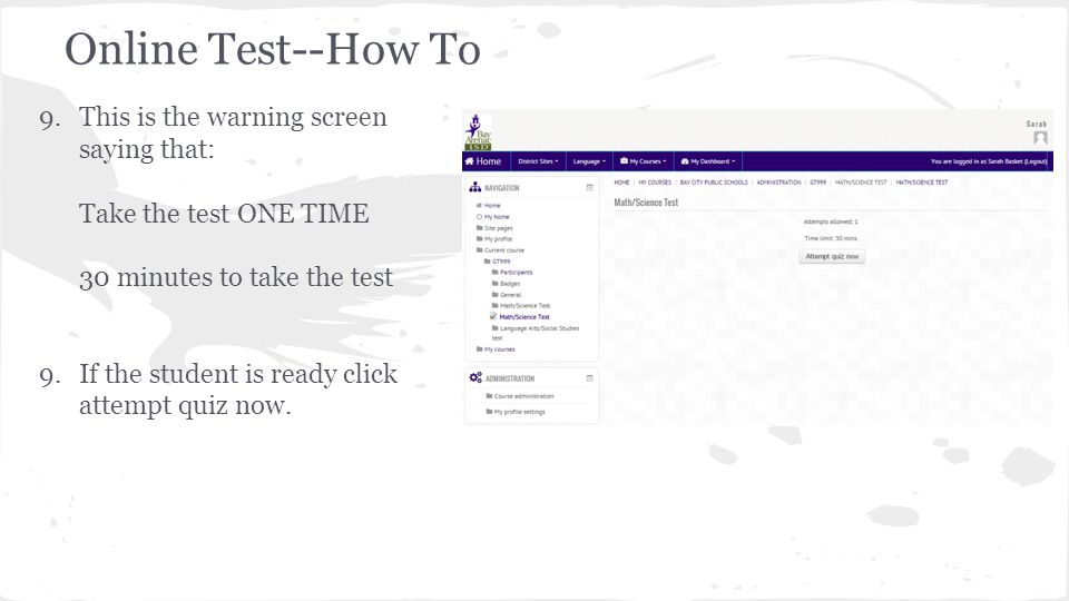 Online Test--How To This is the warning screen saying that: Take the test ONE TIME 30 minutes to take the test.