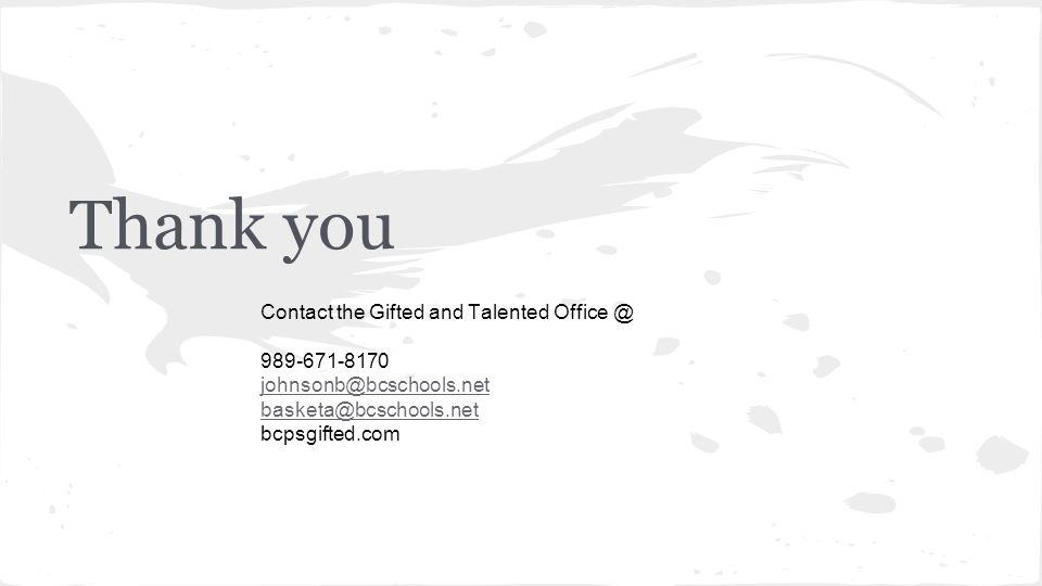 Thank you Contact the Gifted and Talented Office @ 989-671-8170