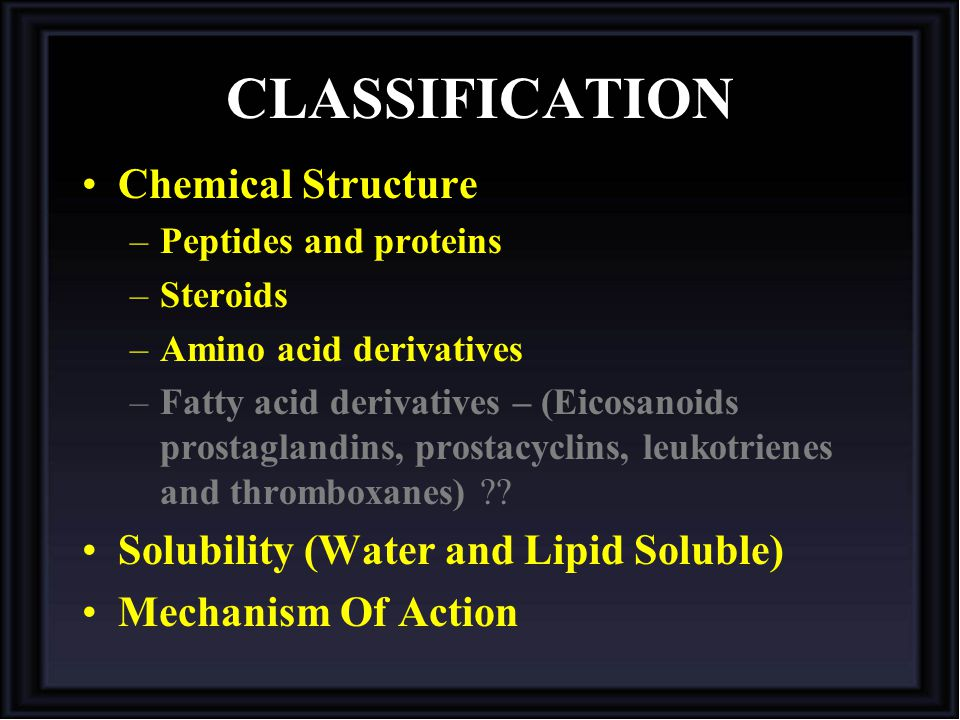 CLASSIFICATION Chemical Structure Solubility (Water and Lipid Soluble)