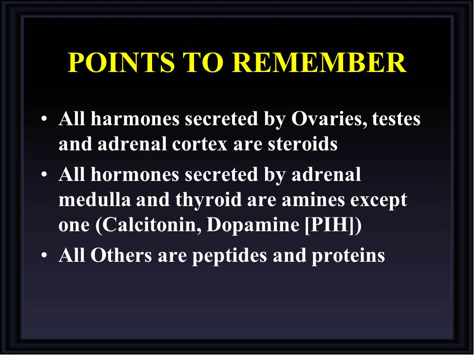 POINTS TO REMEMBER All harmones secreted by Ovaries, testes and adrenal cortex are steroids.