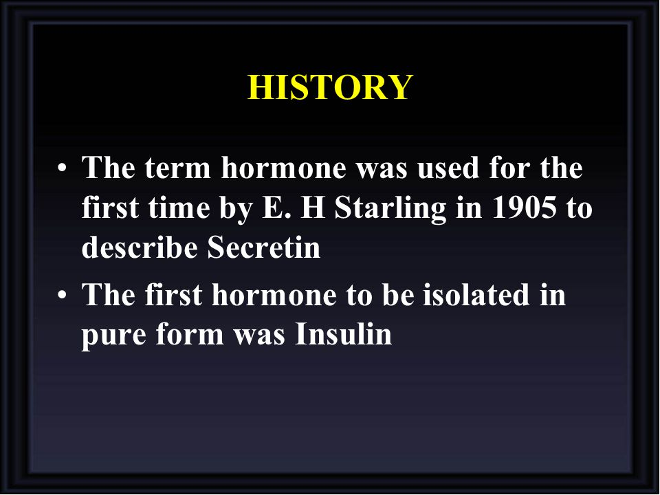HISTORY The term hormone was used for the first time by E. H Starling in 1905 to describe Secretin.