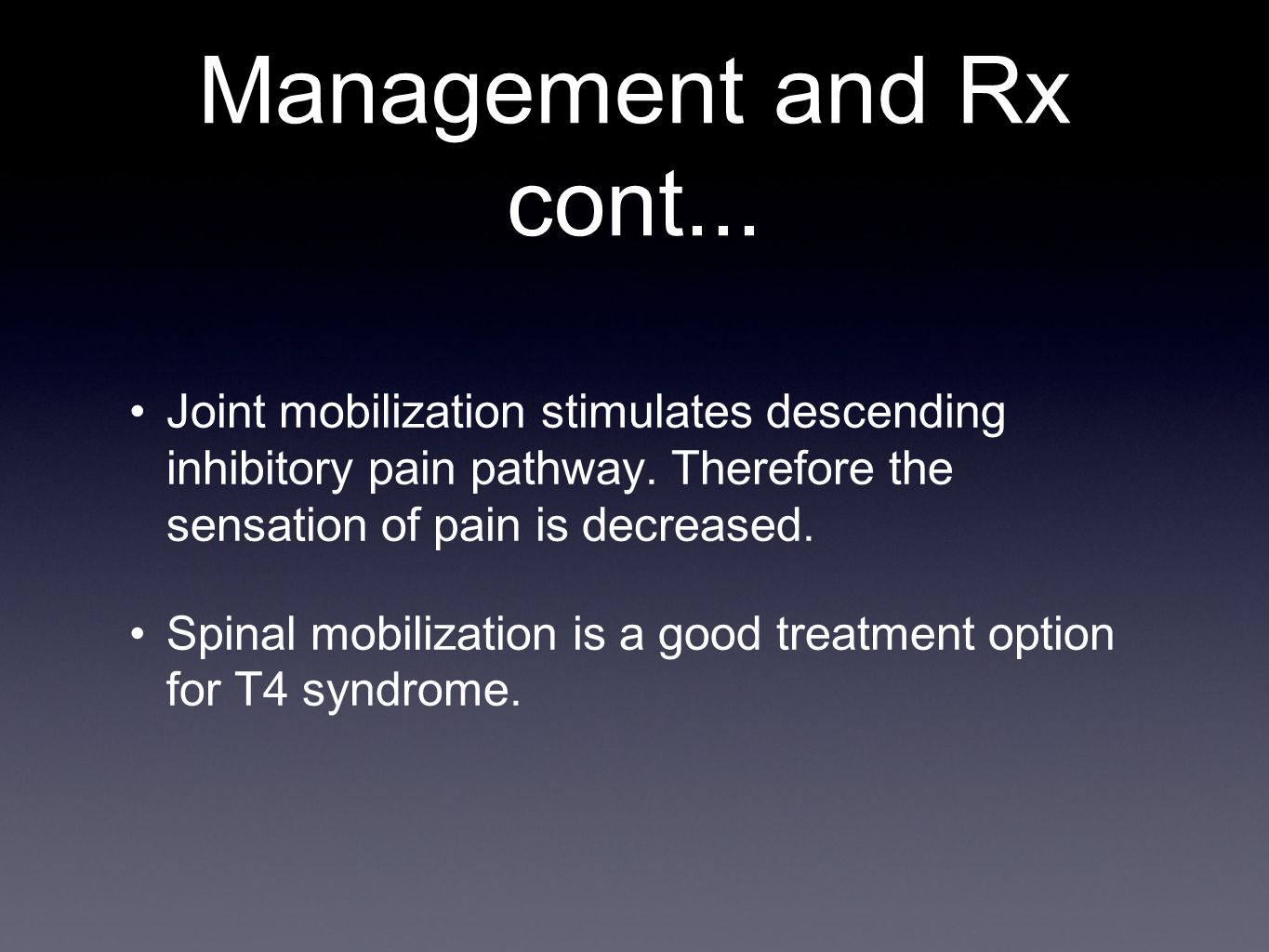 Management and Rx cont... Joint mobilization stimulates descending inhibitory pain pathway. Therefore the sensation of pain is decreased.