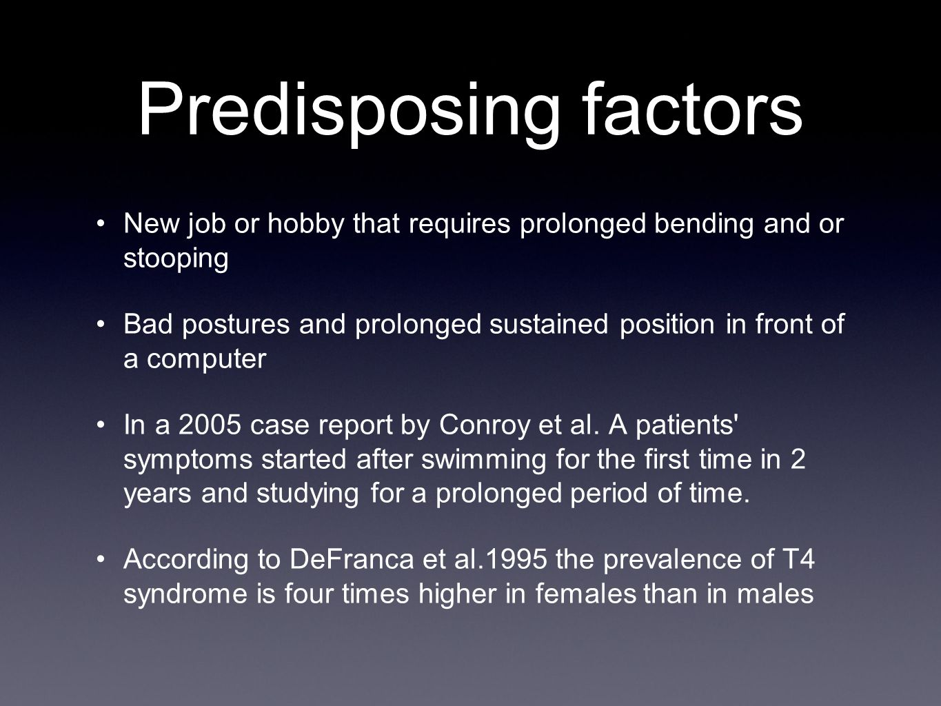 Predisposing factors New job or hobby that requires prolonged bending and or stooping.