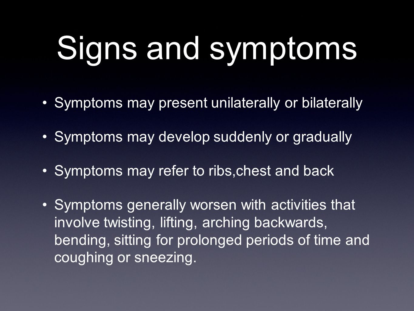 Signs and symptoms Symptoms may present unilaterally or bilaterally