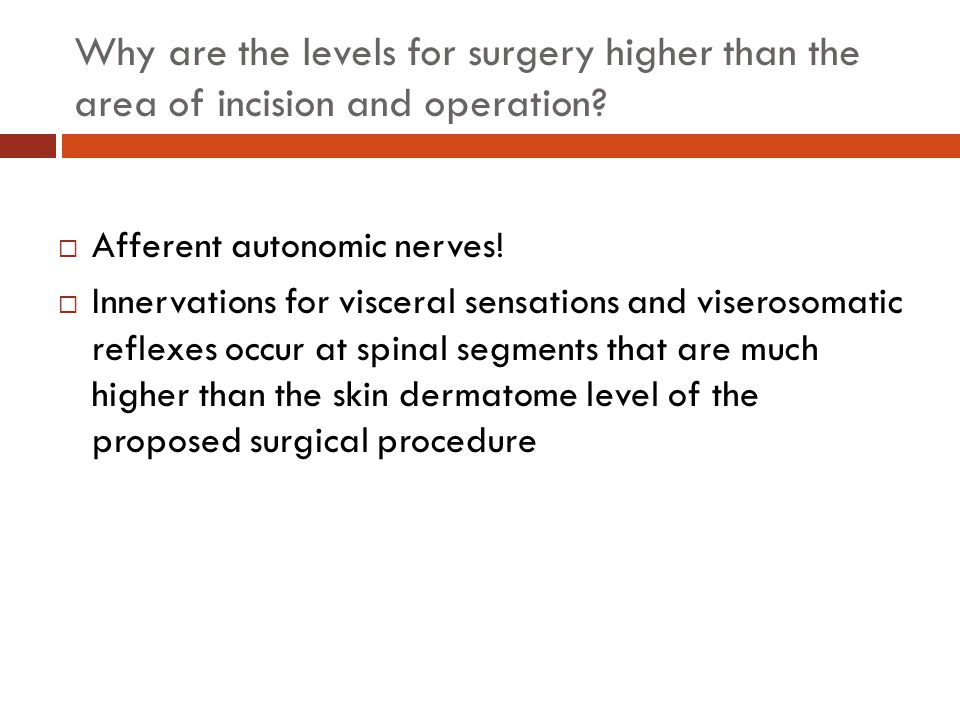 Why are the levels for surgery higher than the area of incision and operation