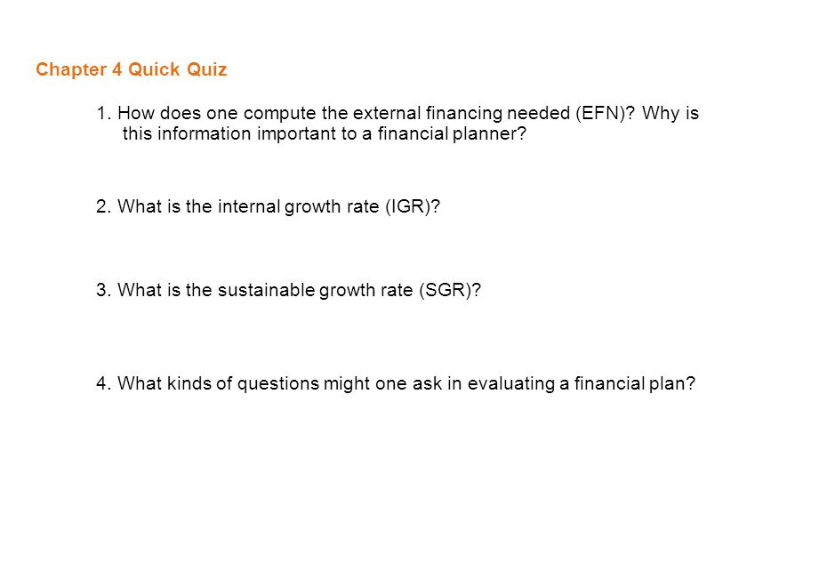 Chapter 4 Quick Quiz 1. How does one compute the external financing needed (EFN) Why is this information important to a financial planner