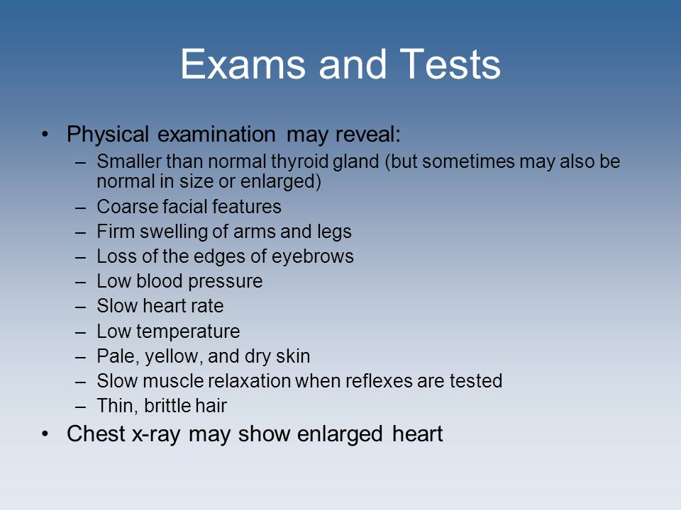 Exams and Tests Physical examination may reveal: