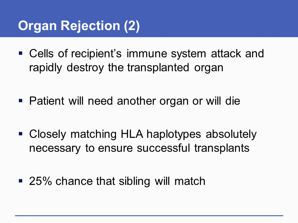 Organ Rejection (2) Cells of recipient's immune system attack and rapidly destroy the transplanted organ.