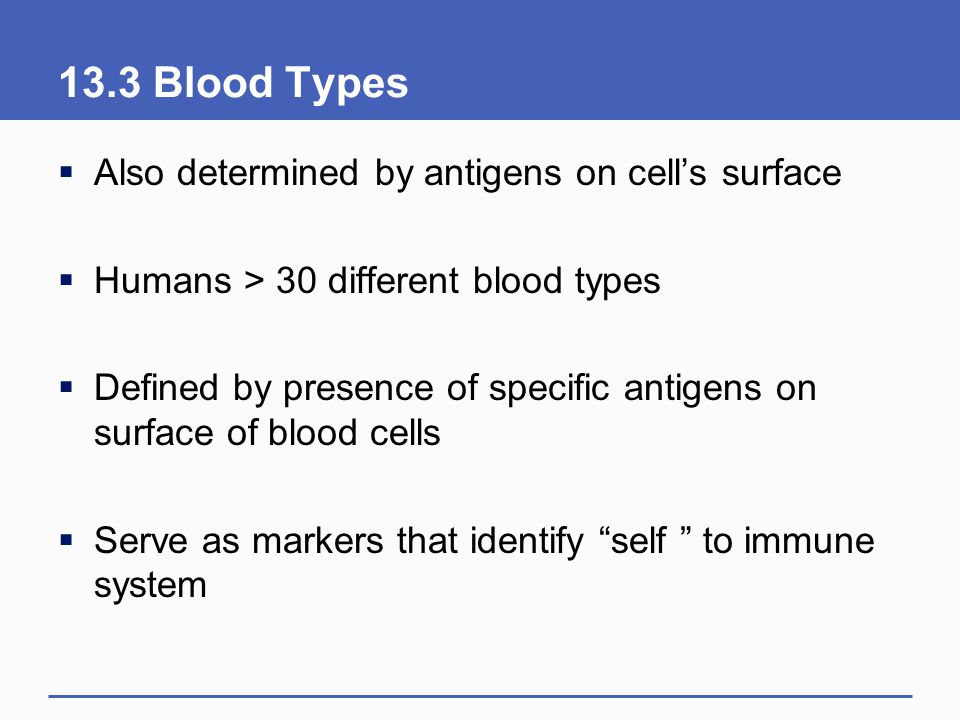 13.3 Blood Types Also determined by antigens on cell's surface