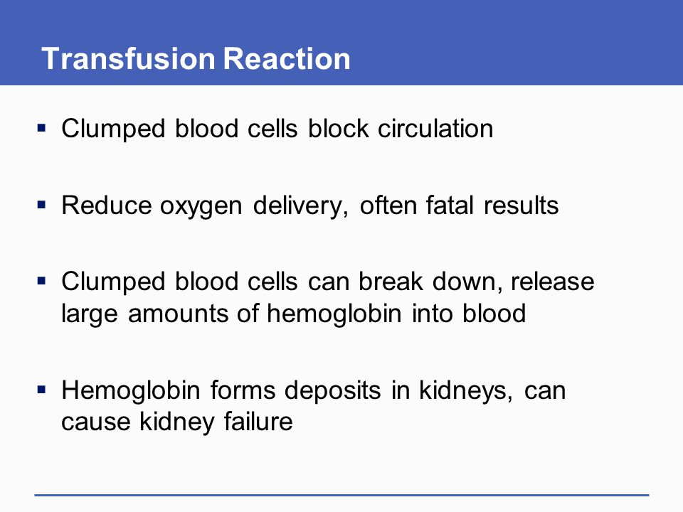 Transfusion Reaction Clumped blood cells block circulation