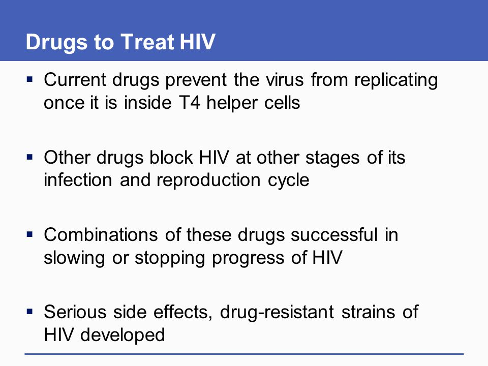 Drugs to Treat HIV Current drugs prevent the virus from replicating once it is inside T4 helper cells.