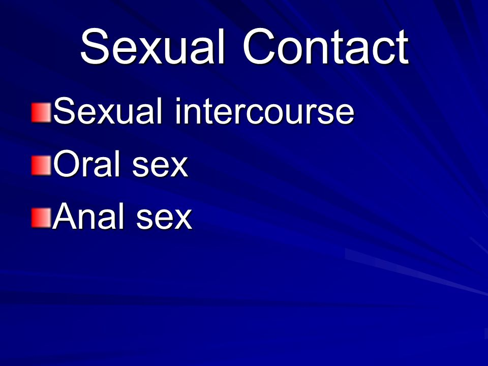 Sexual Contact Sexual intercourse Oral sex Anal sex